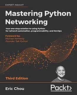 """Mastering Python Networking: Your one-stop solution to using Python for network automation, programmability, and DevOps, 3rd Edition (English Edition)"",作者:[Eric Chou, Michael Kennedy, Mandy Whaley]"
