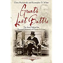 Grant's Last Battle: The Story Behind the Personal Memoirs of Ulysses S. Grant (Emerging Civil War Series) (English Edition)