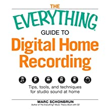The Everything Guide to Digital Home Recording: Tips, tools, and techniques for studio sound at home (Everything®) (English Edition)