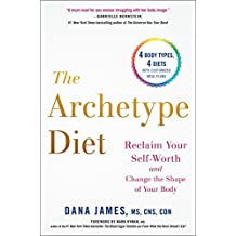 The Archetype Diet: Reclaim Your Self-Worth and Change the Shape of Your Body (English Edition)