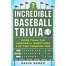 Incredible Baseball Trivia: More Than 200 Hardball Questions for the Thinking Fan (English Edition)