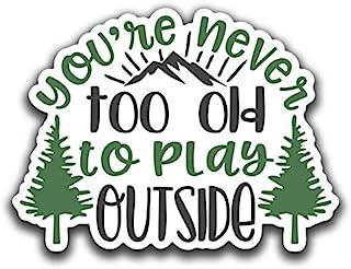 You're Never Too Old to Play Outside Mountain 森林乙烯基贴花贴纸¬ 汽车卡车货车超越壁纸杯笔记本电脑¬† 12.70 cm ¬ 全彩印刷和层压 ¬KCD2669