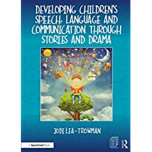 Developing Children's Speech, Language and Communication Through Stories and Drama (English Edition)