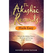 The Akashic Records Made Easy: Unlock the Infinite Power, Wisdom and Energy of the Universe (English Edition)