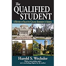 The Qualified Student: A History of Selective College Admission in America (English Edition)