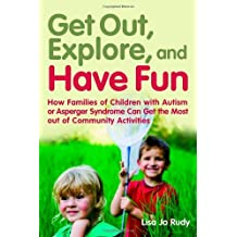 Get out, Explore, and Have Fun!: How Families of Children with Autism or Asperger Syndrome Can Get the Most out of Community Activities (English Edition)