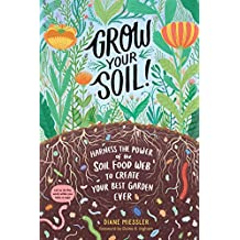 Grow Your Soil!: Harness the Power of the Soil Food Web to Create Your Best Garden Ever (English Edition)