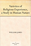 Varieties of Religious Experience, a Study in Human Nature…