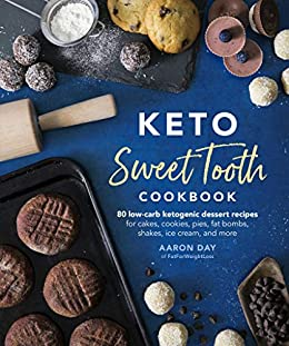 """""""Keto Sweet Tooth Cookbook: 80 Low-carb Ketogenic Dessert Recipes for Cakes, Cookies, Pies, Fat Bombs, Shakes, Ice Cream, and More (English Edition)"""",作者:[Aaron Day]"""