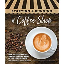 Starting & Running a Coffee Shop: Brew Success with Proven Strategies for Every Aspect of Your Espresso Startup (English Edition)
