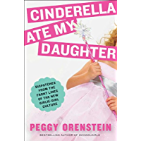 Cinderella Ate My Daughter: Dispatches from the Front Lines…