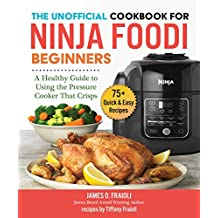 The Unofficial Cookbook for Ninja Foodi Beginners: A Healthy Guide to Using the Pressure Cooker That Crisps (English Edition)