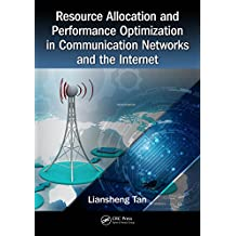 Resource Allocation and Performance Optimization in Communication Networks and the Internet (English Edition)