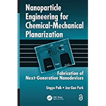 Nanoparticle Engineering for Chemical-Mechanical Planarization: Fabrication of Next-Generation Nanodevices (English Edition)