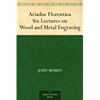 Ariadne Florentina Six Lectures on Wood and Metal Engraving…