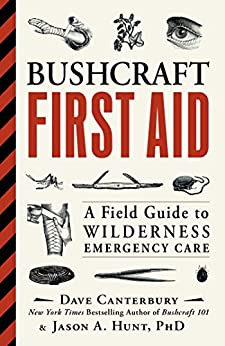 """""""Bushcraft First Aid: A Field Guide to Wilderness Emergency Care (English Edition)"""",作者:[Dave Canterbury, Jason A. Hunt]"""