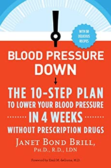 """""""Blood Pressure Down: The 10-Step Plan to Lower Your Blood Pressure in 4 Weeks--Without Prescription Drugs (English Edition)"""",作者:[Janet Bond Brill Phd Rd Ldn]"""