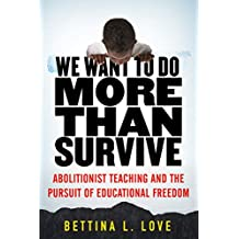 We Want to Do More Than Survive: Abolitionist Teaching and the Pursuit of Educational Freedom (English Edition)