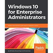 Windows 10 for Enterprise Administrators: Modern Administrators' guide based on Redstone 3 version (English Edition)