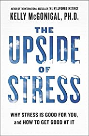 The Upside of Stress: Why Stress Is Good for You, and How to Get Good at It (English Edition)