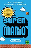 Super Mario: How Nintendo Conquered America (English Edition…