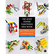 The LEGO Power Functions Idea Book, Volume 1: Machines and Mechanisms (English Edition)