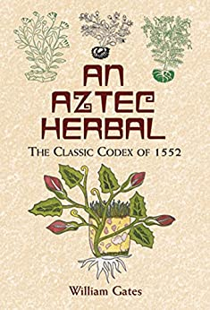 """An Aztec Herbal: The Classic Codex of 1552 (Native American) (English Edition)"",作者:[William Gates]"