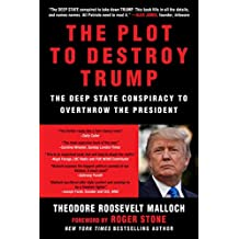 The Plot to Destroy Trump: The Deep State Conspiracy to Overthrow the President (English Edition)