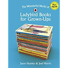 The Wonderful World of Ladybird Books for Grown-Ups (Ladybirds for Grown-Ups) (English Edition)