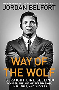 """Way of the Wolf: Straight Line Selling: Master the Art of Persuasion, Influence, and Success (English Edition)"",作者:[Jordan Belfort]"
