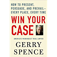 Win Your Case: How to Present, Persuade, and Prevail--Every…