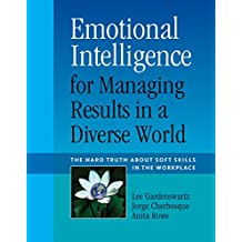 Emotional Intelligence for Managing Results in a Diverse World: The Hard Truth About Soft Skills in the Workplace (English Edition)
