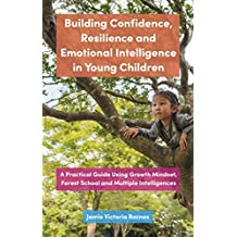 Building Confidence, Resilience and Emotional Intelligence in Young Children: A Practical Guide Using Growth Mindset, Forest School and Multiple Intelligences (English Edition)