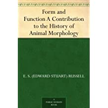 Form and Function A Contribution to the History of Animal Morphology (免费公版书) (English Edition)