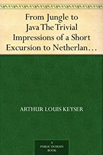 From Jungle to Java The Trivial Impressions of a Short Excursion to Netherlands India (English Edition)