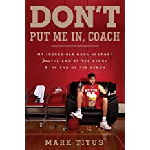 Don't Put Me In, Coach: My Incredible NCAA Journey from the End of the Bench to the End of the Bench (English Edition)