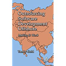 Outsourcing Software Development Offshore: Making It Work (English Edition)