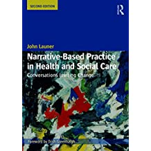 Narrative-Based Practice in Health and Social Care: Conversations Inviting Change (English Edition)
