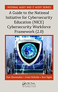 A Guide to the National Initiative for Cybersecurity Education (NICE) Cybersecurity Workforce Framework (2.0): A Guide to the National Initiative for Cybersecurity ... Audit and IT Audit Book 3) (English Edition)