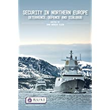 Security in Northern Europe: Deterrence, Defence and Dialogue (Whitehall Papers) (English Edition)