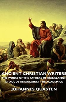 """""""Ancient Christian Writers - The Works of the Fathers in Translation - St Augustine: Against the Academics (English Edition)"""",作者:[Johannes Quasten]"""