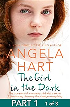 """""""The Girl in the Dark Free Sampler: The True Story of Runaway Child with a Secret. A Devastating Discovery that Changes Everything. (English Edition)"""",作者:[Angela Hart]"""