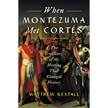 When Montezuma Met Cortes: The True Story of the Meeting that Changed History (English Edition)