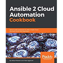 Ansible 2 Cloud Automation Cookbook: Write Ansible playbooks for AWS, Google Cloud, Microsoft Azure, and OpenStack (English Edition)