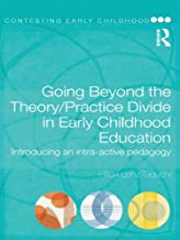 Going Beyond the Theory/Practice Divide in Early Childhood Education: Introducing an Intra-Active Pedagogy (Contesting Ear...