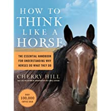 How to Think Like a Horse: The Essential Handbook for Understanding Why Horses Do What They Do (English Edition)