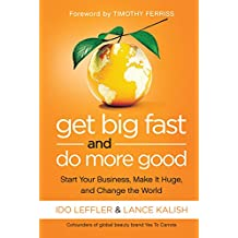 Get Big Fast and Do More Good: Start Your Business, Make It Huge, and Change the World (English Edition)