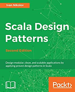 """Scala Design Patterns: Design modular, clean, and scalable applications by applying proven design patterns in Scala, 2nd Edition (English Edition)"",作者:[Ivan Nikolov]"