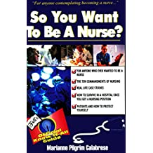 So You Want to Be a Nurse?: Fell's Offical Know-it-All Guide (So You Want to Be...(Frederick Fell)) (English Edition)