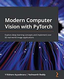 """""""Modern Computer Vision with PyTorch: Explore deep learning concepts and implement over 50 real-world image applications (English Edition)"""",作者:[V Kishore Ayyadevara, Yeshwanth Reddy]"""